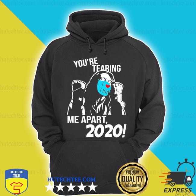 You're tearing me apart 2020 s hoodie