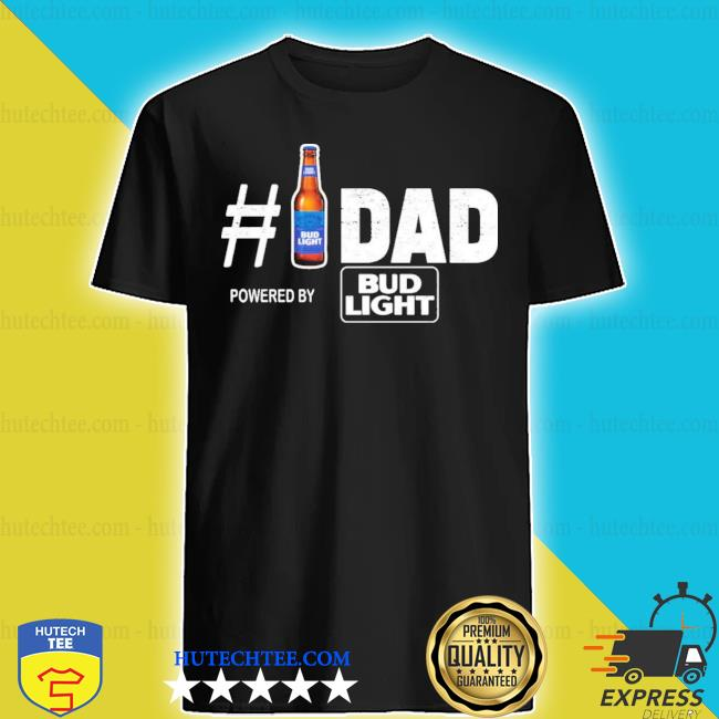 #1 dad powered by bud light shirt