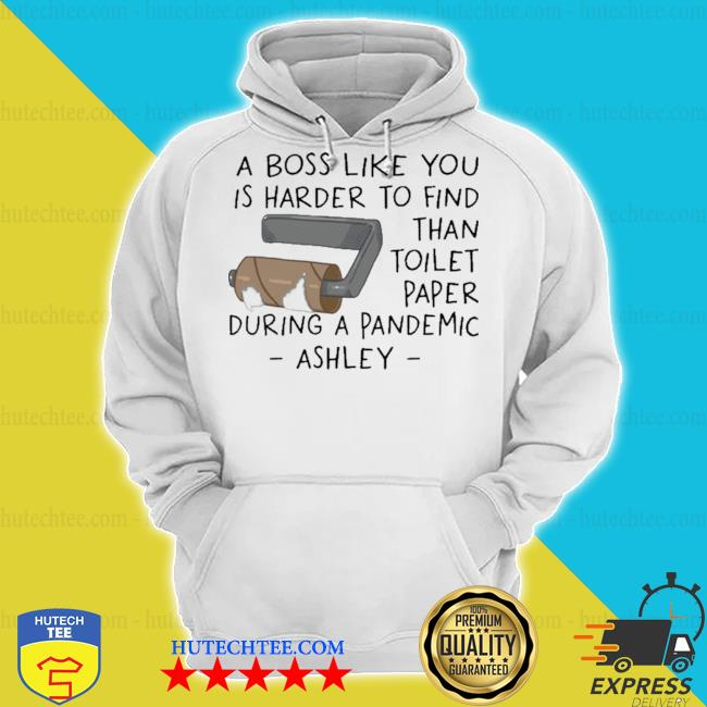 A boss like you is harder to find than toilet paper during a pandemic ashley 2020 s hoodie
