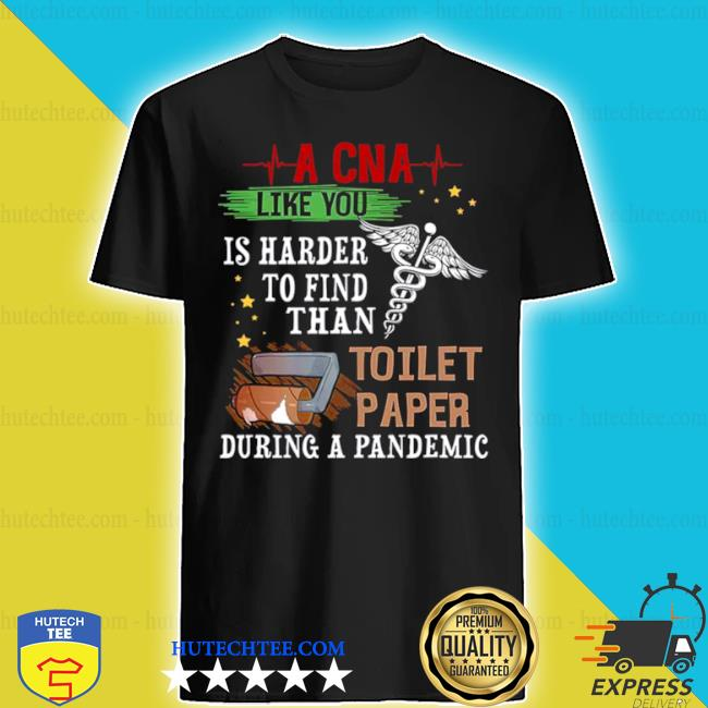 A cna like you is harder to find than toilet paper during a pandemic shirt