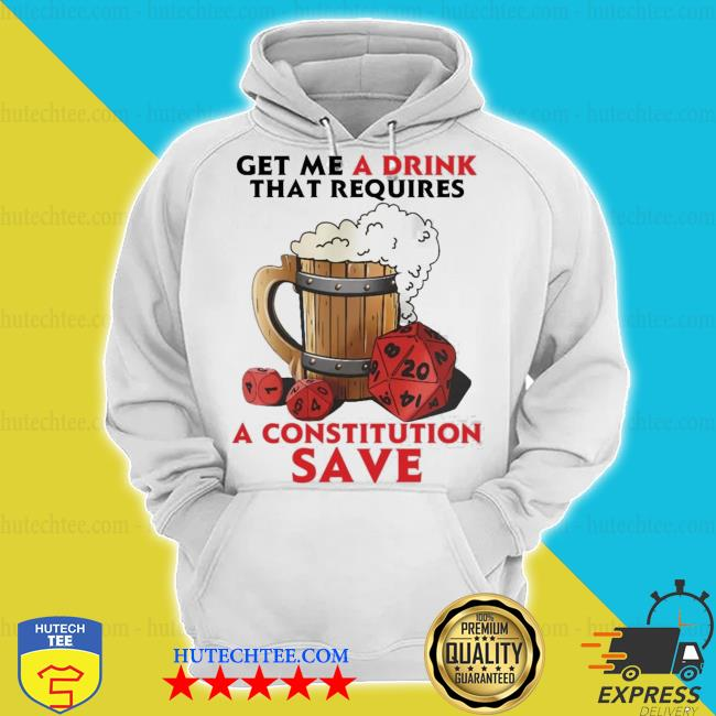 Beer get me a drink that requires a constitution save s hoodie