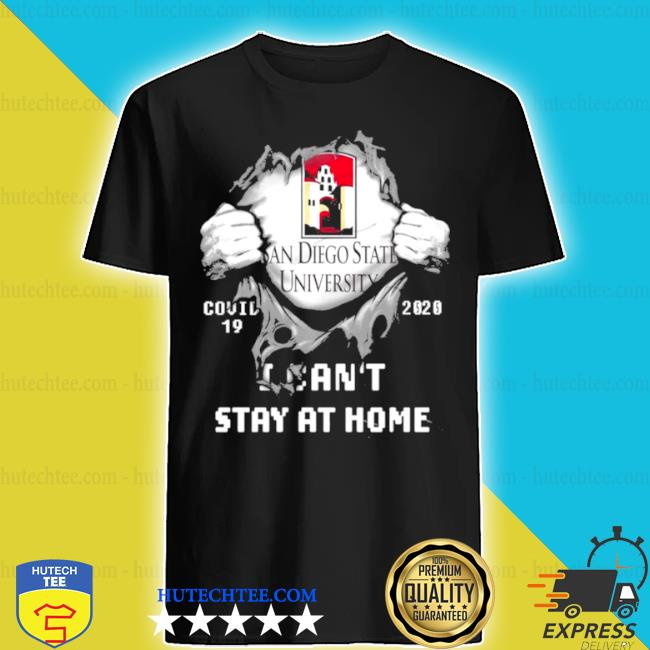 Blood inside me san diego state university covid 19 2020 I can't stay at home shirt