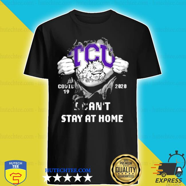 Blood inside me tcu horned frogs covid 19 2020 I can't stay at home shirt