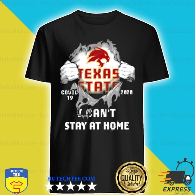 Blood inside me texas state covid 19 2020 I can't stay at home shirt