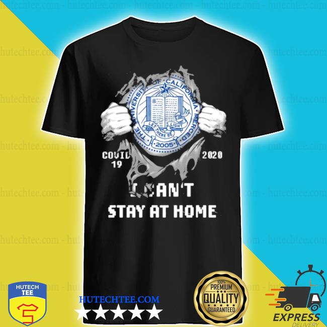 Blood inside me the university of California merced covid 19 2020 I can't stay at home shirt