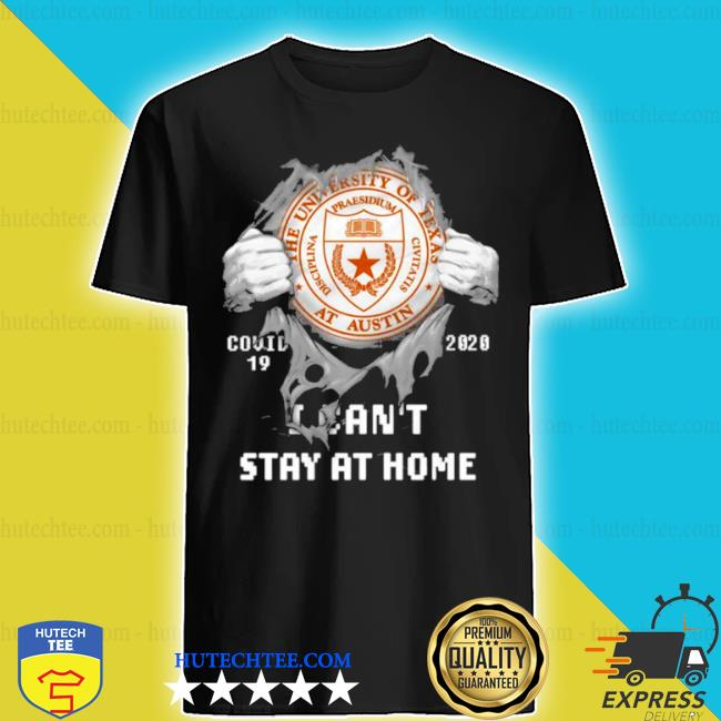 Blood inside me the university of texas at austin covid 19 2020 I can't stay at home shirt