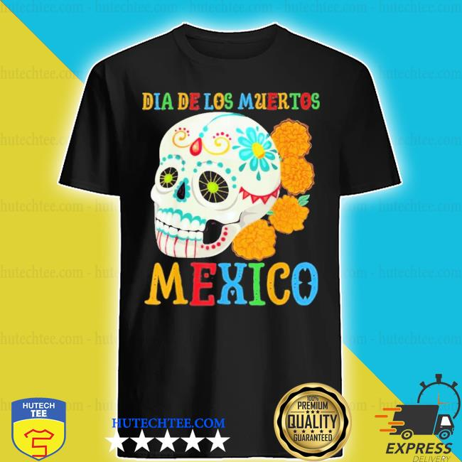 Dia de los muertos mexico with skull flowers day of the dead shirt