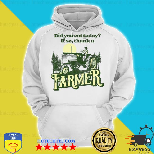 Eat today thank a farmer s hoodie