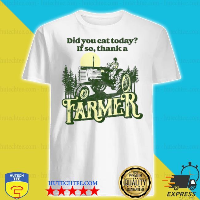 Eat today thank a farmer shirt