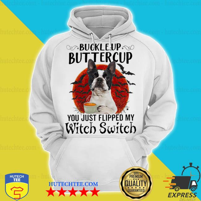 French bulldog buttercup you just flipped my witch switch s hoodie
