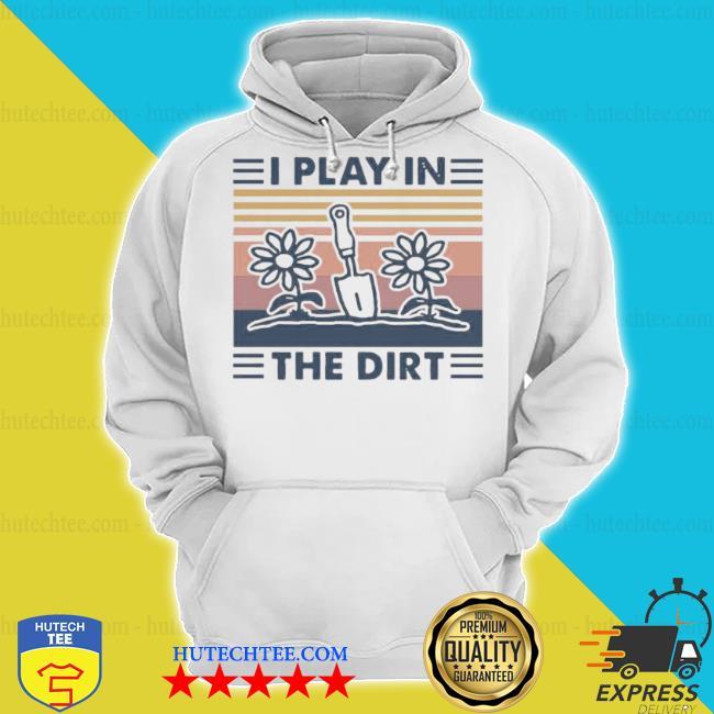 Gardening I play in the dirt vintage retro s hoodie