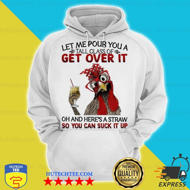 Heihei chicken Let me pour you a tall glass of get over it oh and here's a straw so you can suck it up s hoodie