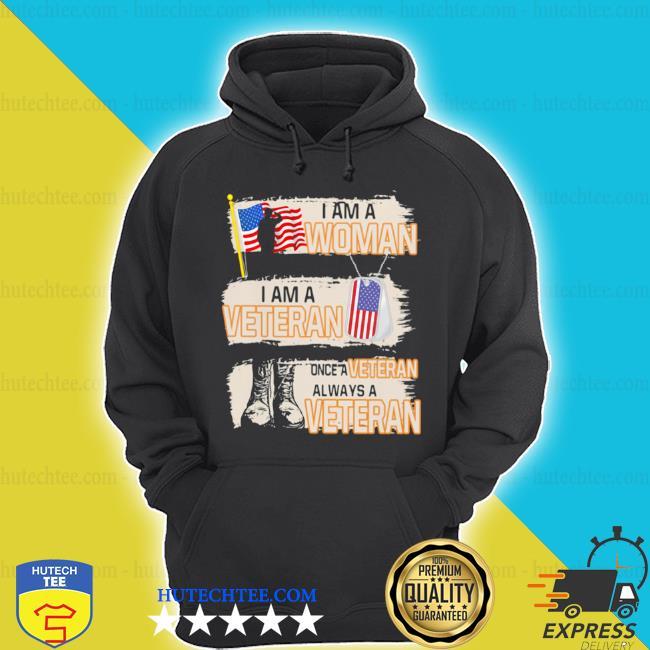 I am a woman I am a veteran once a veteran always a veteran American flag s hoodie