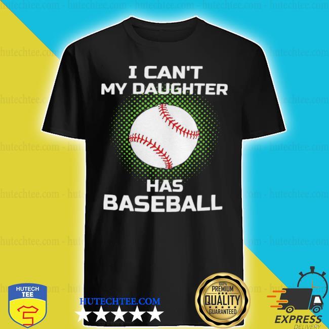 I can't my daughter has baseball shirt