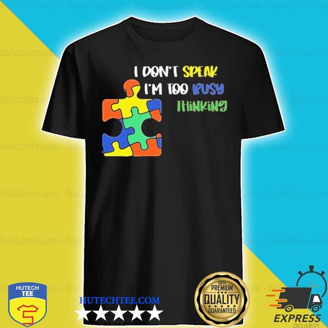 I dont speak I am too busy thinking puzzle shirt