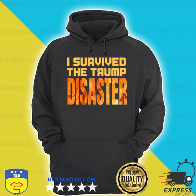 I survived the Trump disaster election s hoodie