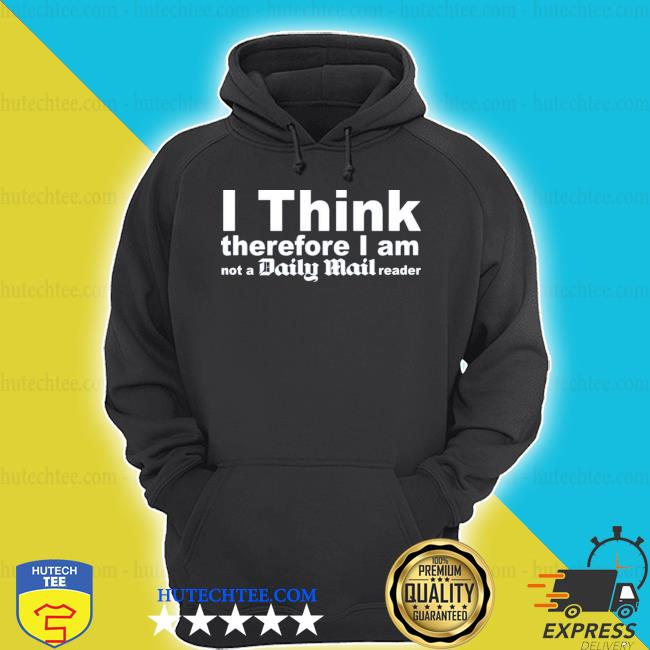 I think therefore I am not a daily mail reader s hoodie