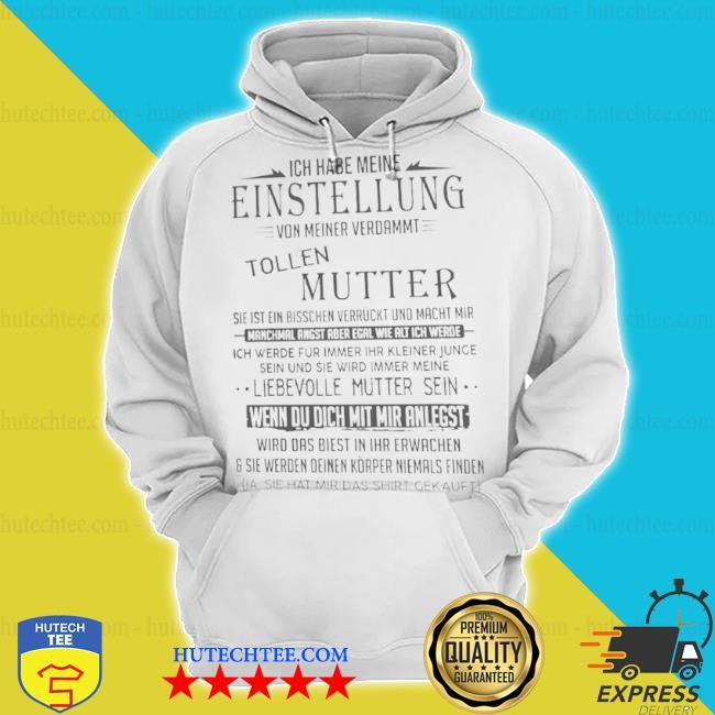 Ich habe meine einstellung von meiner verdammt tollen mutter ich liebe sie s hoodie