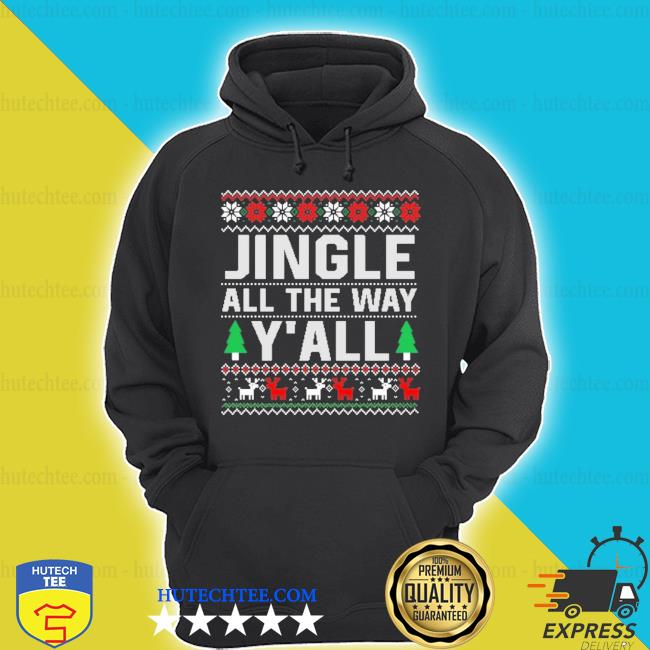 Jingle all the way y'all ugly Christmas sweater hoodie
