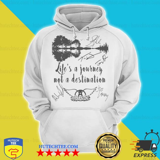 Life is a journey not a destination aerosmith all member signature s hoodie