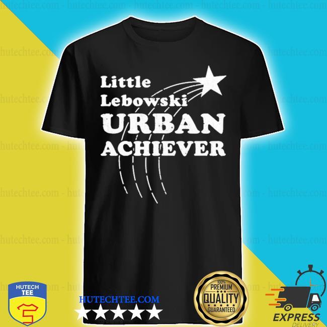 Little lebowski urban achiever 2021 shirt