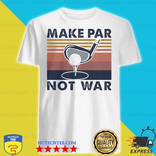 Make par not war playing golf vintage shirt