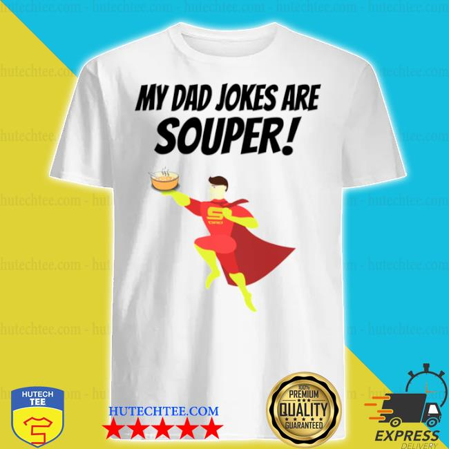 My dad jokes are souper hilariously bad shirt