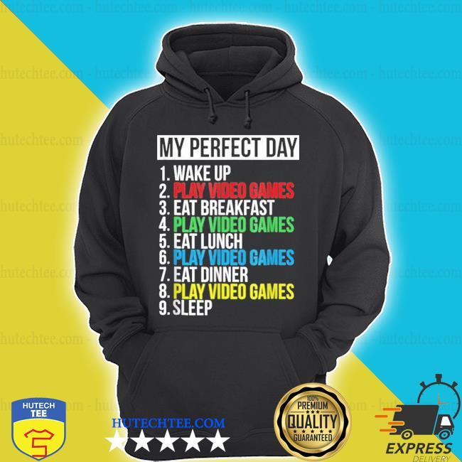 My perfect day wake up play video games eat breakfast lover video games s hoodie