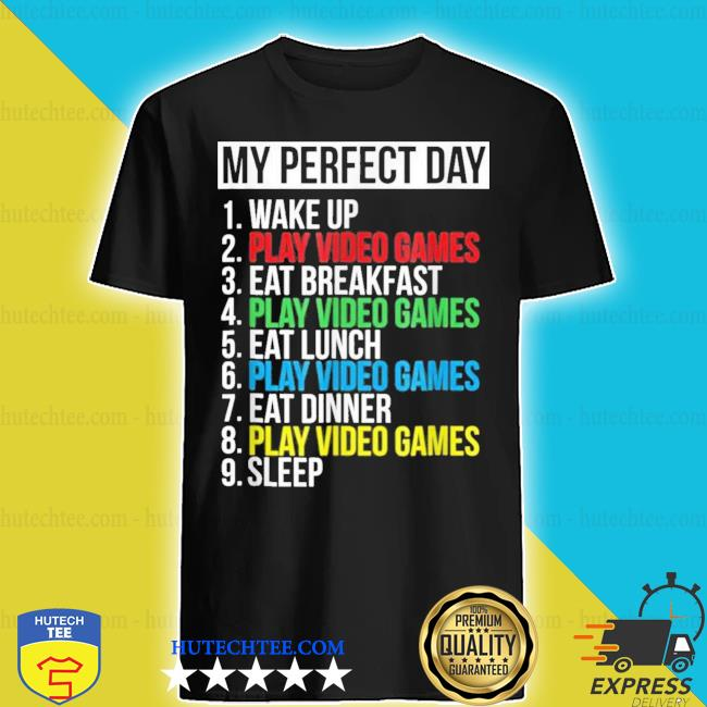 My perfect day wake up play video games eat breakfast lover video games shirt