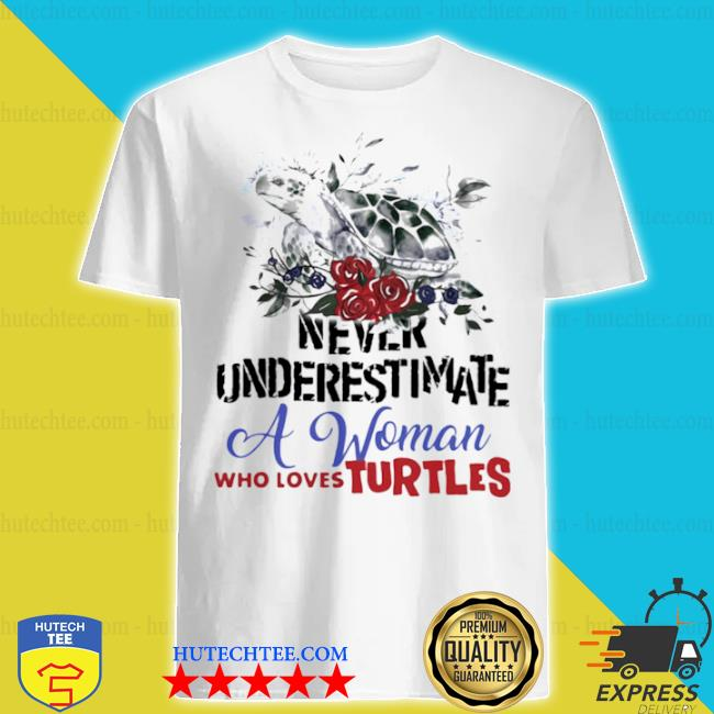 Never underestimate a woman who loves turtles flowers shirt
