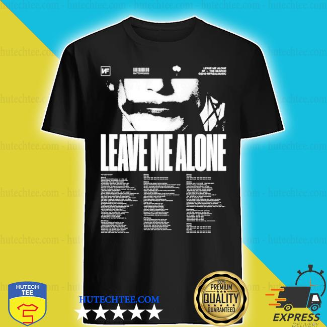 Nf merch leave me alone shirt