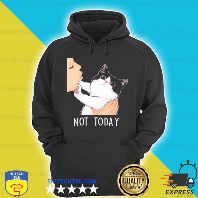Not today no kisses cat s hoodie