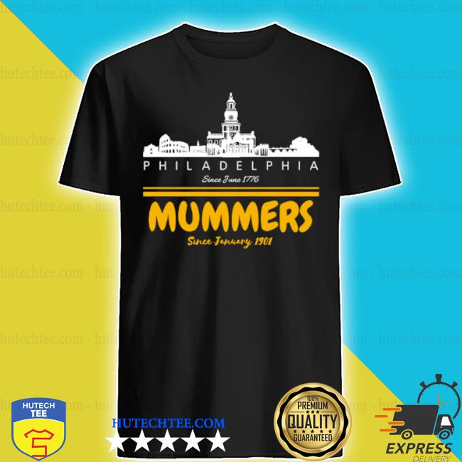 Philadelphia since june 1776 mummers since january 1901 shirt