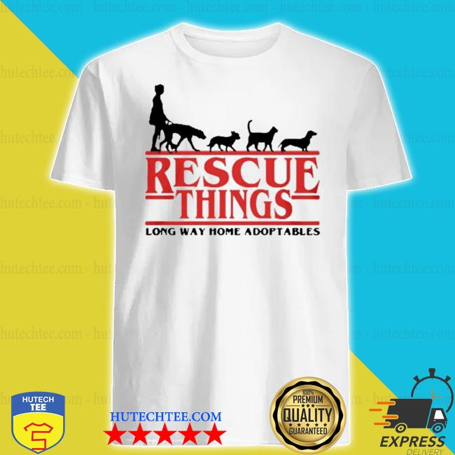 Rescue things long way home adoptables shirt