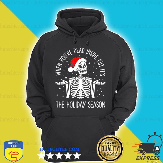Skeleton when you're dead inside but it's the holiday season Christmas sweater hoodie