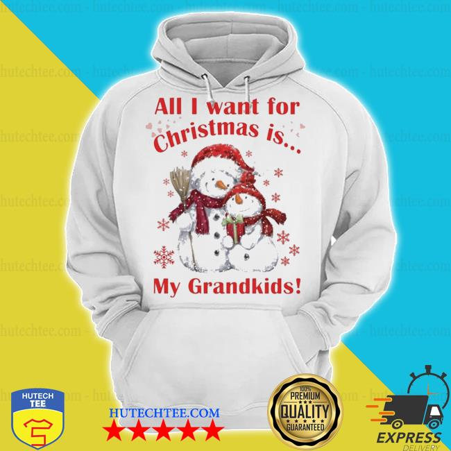 Snowman all I want for Christmas is my grandkids sweater hoodie
