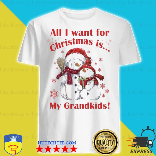 Snowman all I want for Christmas is my grandkids sweater
