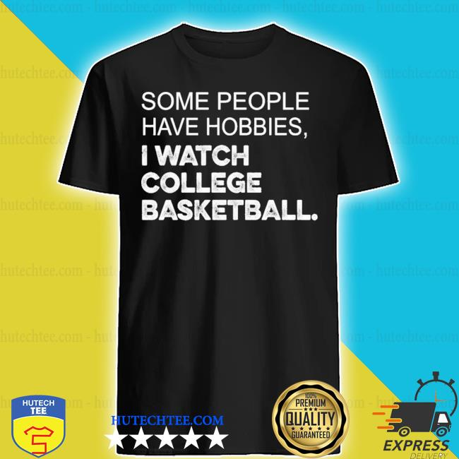 Some people have hobbies I watch college basketball shirt