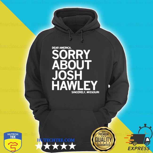 Sorry about josh hawley s hoodie