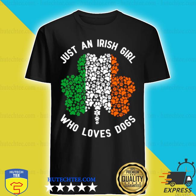 St patrick's day just an irish girl who loves dogs shirt