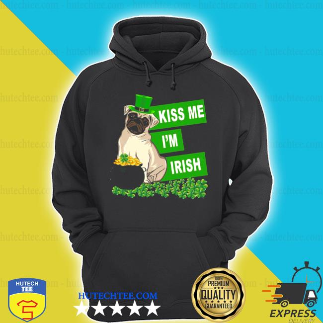 St patrick's day pug kiss me I'm irish s hoodie