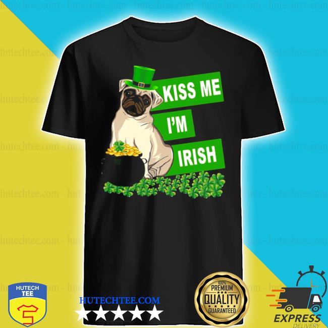 St patrick's day pug kiss me I'm irish shirt