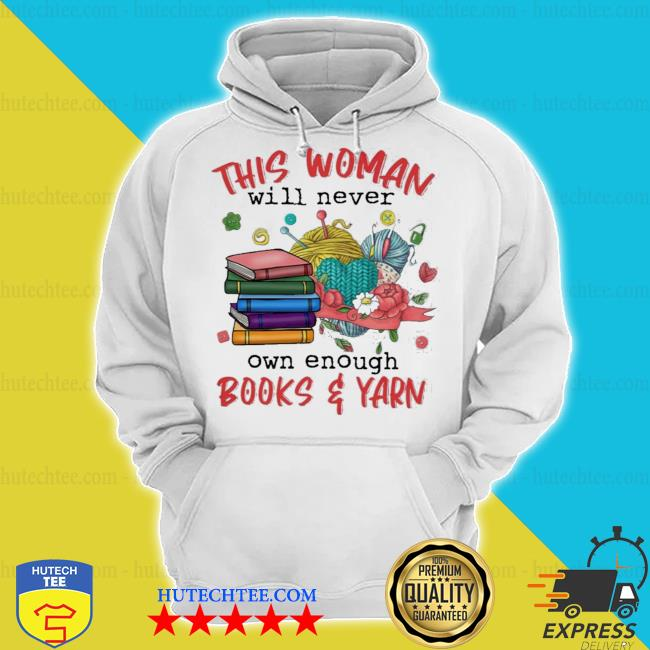 This woman will never own enough books and yarn s hoodie