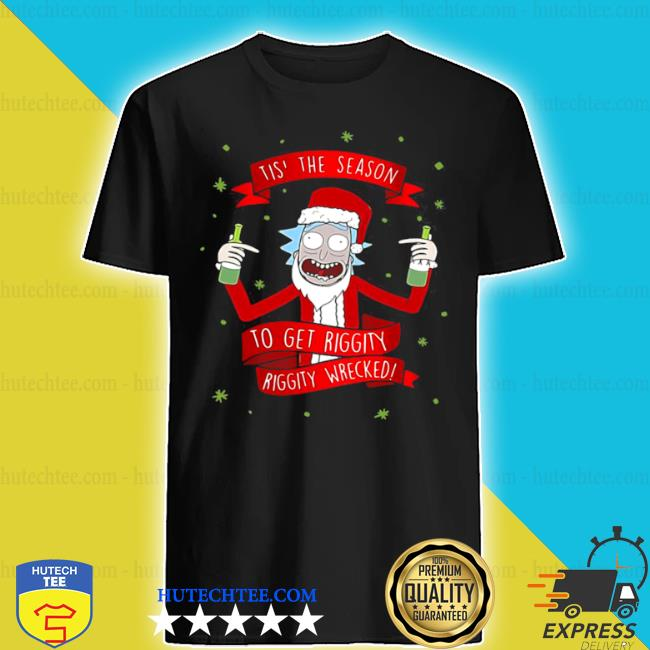 Tis' the season to get riggity riggity wrecked Christmas shirt