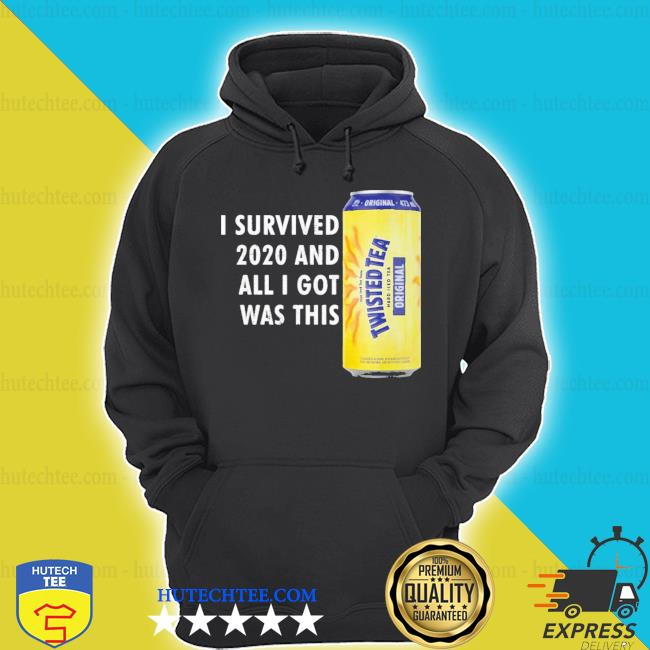Twisted tea meme I survived 2021 and I got was this twisted tea s hoodie