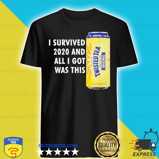 Twisted tea meme I survived 2021 and I got was this twisted tea shirt