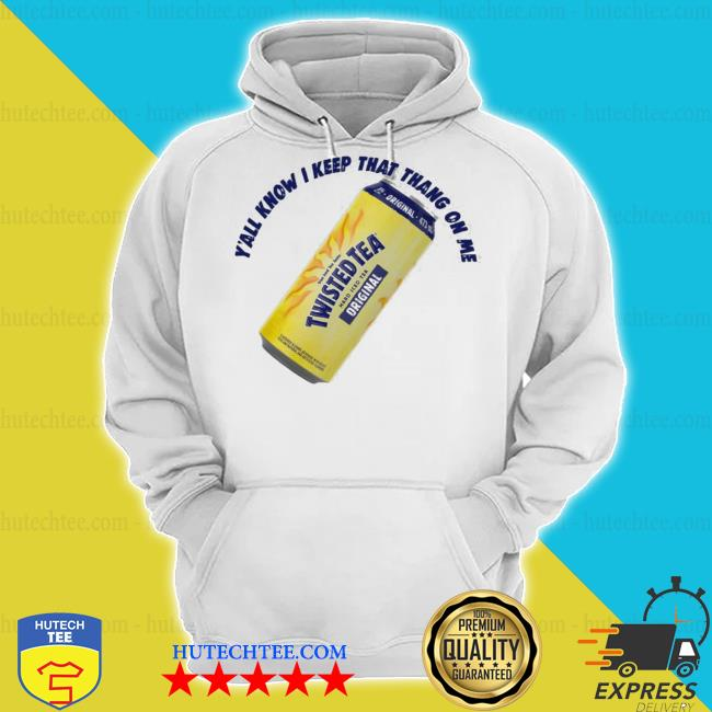 Twisted tea y'all know I keep that thang on me s hoodie