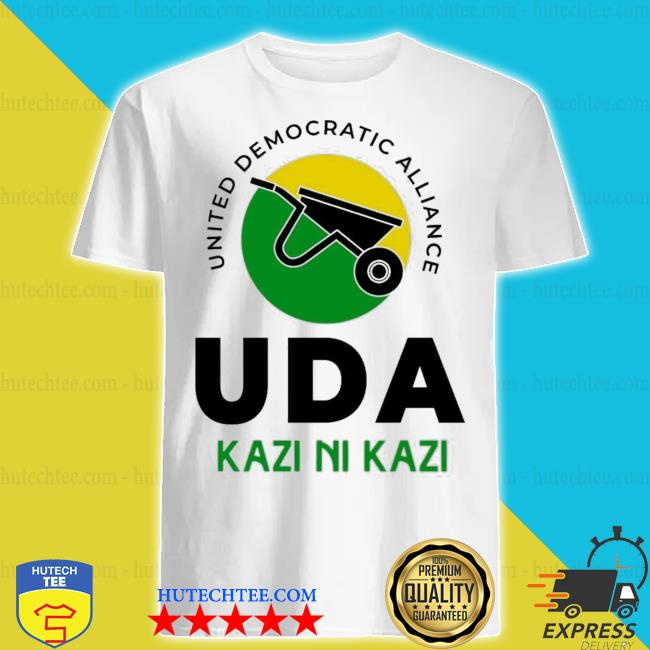 United democratic alliance uda kazi ni kazi shirt