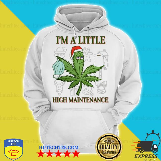 Weed i'm a little high maintenance Christmas sweater hoodie