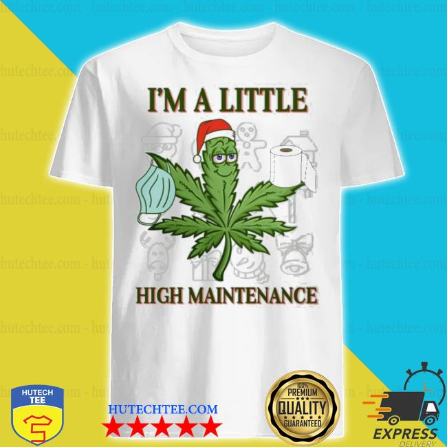 Weed i'm a little high maintenance Christmas sweater
